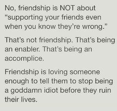 No, that's not friendship.  That was enabling.
