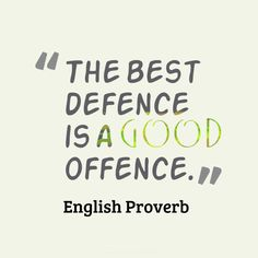 """The best defence is a good offence"". #Quotes #English #Proverb via @Candidman"