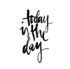 Today is the day to do something for you!