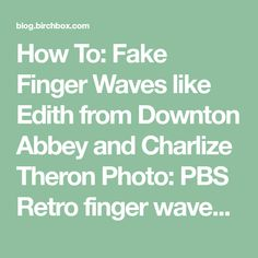 How To: Fake Finger Waves like Edith from Downton Abbey and Charlize Theron Photo: PBS Retro finger waves have been popular for a few years now. Charlize Theron and Megan Fox have both worn them on...