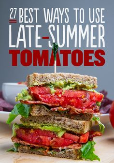 great recipes to help you eat maximum tomatoes while they're still in season