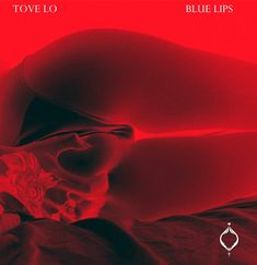 Blue Lips - Tove Lo