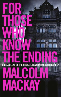 Buy For Those Who Know the Ending by Malcolm Mackay at Mighty Ape NZ. He has to clear thoughts of Joanne and thoughts of the past out of his mind. He has to think about himself, his situation. Think about the next hour. Crime Books, Crime Fiction, Positive Outlook On Life, Who Knows, Free Advertising, Audiobooks, Novels, This Book, Let It Be
