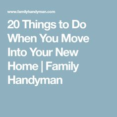 20 Things to Do When You Move Into Your New Home | Family Handyman