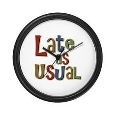 Funny Late as Usual Humorous Wall Clock