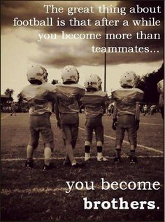 The great thing about football is that after a while you become more than teammates. Inspirational football quotes for high school athletes. Football Mom Quotes, Inspirational Football Quotes, Football Motivation, Football Coach Gifts, Football Signs, Football Cheer, Football Is Life, Youth Football, Football Memes