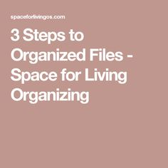 3 Steps to Organized Files - Space for Living Organizing Home File Organization, Storage Organization, Organizing Papers, Organisation Ideas, Organizing Life, Closet Storage, Organizing Ideas, Making Life Easier, Filing System