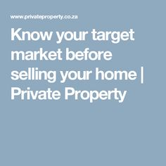 Know your target market before selling your home | Private Property