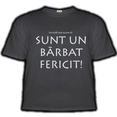 SUNT UN BARBAT FERICIT!    35 RON      Un tricou numai pentru barbati insurati. Pentru ca numai acestia pot cunoaste adevarata fericire :) Mens Tops, T Shirt, Fashion, Supreme T Shirt, Moda, Tee Shirt, Fashion Styles, Fashion Illustrations, Tee