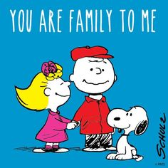 you are family to me.