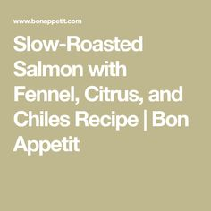 Slow-Roasted Salmon with Fennel, Citrus, and Chiles Recipe | Bon Appetit