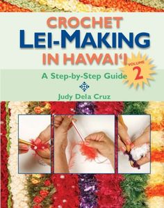Download free Crochet Lei-Making in Hawaii Volume 2: A Step-by-Step Guide pdf