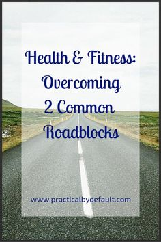 Health and Fitness: Overcoming 2 Common Roadblocks
