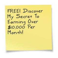 FREE! Discover My Secret To Earning Over $10,000 Per Month!  https://b1.trafficauthority.net/cp1/mrhomebiz