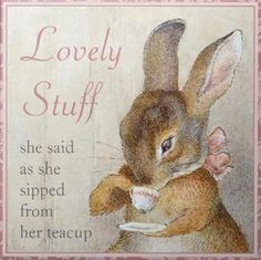 """Beatrix Potter ♥ """"Lovely stuff"""" she said, as she sipped from her teacup. I did Tess' nursery all in Peter Rabbit, it was AMAZING! I get goosebumps every time I see or hear of Beatrix Potter, 22 years later! Tatty Teddy, Beatrix Potter Illustrations, Somebunny Loves You, Beatrice Potter, Peter Rabbit And Friends, Album Jeunesse, Tea Quotes, Cuppa Tea, Bunny Art"""