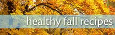 Healthy Fall Recipes: Welcome Autumn with Delicious, Seasonal Food