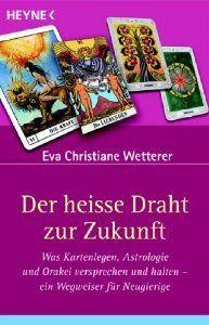 Der heisse Draht zur Zukunft: Was Kartenlegen, Astrologie und Orakel versprechen und halten - ein Wegweiser für Neugierige von Eva-Christiane Wetterer.  Erschienen im Heyne Verlag 2006