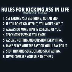 Rules For Kicking Ass In Life! 1. See Failure As A Beginning Not An End. 2. If…