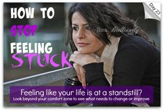 Day 23 - Brilliant Life 30-Day Challenge http://thinkbrilliantly.com/day-23-how-to-unstick-yourself