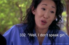 """Well, I don't speak girl."" Cristina Yang on Grey's Anatomy; Grey's Anatomy quotes"