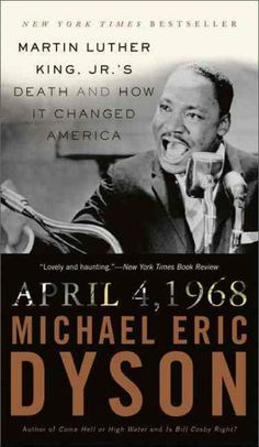 April 4, 1968: Martin Luther King, Jr's death and how it changed America / Michael Eric Dyson