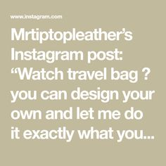 """Mrtiptopleather's Instagram post: """"Watch travel bag 👝 you can design your own and let me do it exactly what you want.…"""" Can Design, Design Your Own, Travel Bag, Let It Be, Canning, Math, Instagram Posts, Products, Home Canning"""