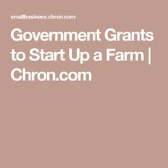 Government Grants to Start Up a Farm | Chron.com