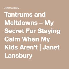 Tantrums and Meltdowns – My Secret For Staying Calm When My Kids Aren't | Janet Lansbury