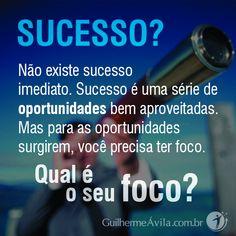 Sucesso é uma série de oportunidades bem aproveitadas. Mas para as oportunidades surgirem, você precisa ter foco!