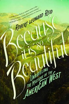 Buy Because It Is So Beautiful: Unraveling the Mystique of the American West by Robert Leonard Reid and Read this Book on Kobo's Free Apps. Discover Kobo's Vast Collection of Ebooks and Audiobooks Today - Over 4 Million Titles! Carson City, 12th Book, Blue Dream, Books To Buy, Amazing Nature, Textbook, Love Story, Writer, This Book