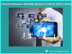 Global Enterprise Mobility Market Outlook (2015-2022). For More Information: http://www.strategymrc.com/report/global-enterprise-mobility-market-outlook-2015-2022