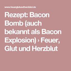 Rezept: Bacon Bomb (auch bekannt als Bacon Explosion) › Feuer, Glut und Herzblut
