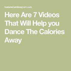 Here Are 7 Videos That Will Help you Dance The Calories Away