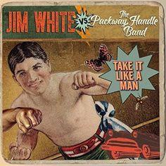 Jim White vs. The Packway Handle Band - Take It Like A Man