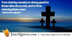 """""""True charity consists in doing good to those who do us evil, and in thus winning them over. Charity Quotes, Christianity Quotes, Picture Quotes, Jesus Christ, Best Quotes, Blessed, Sayings, Pictures, Photos"""