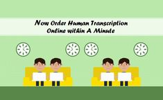 Now Order Human Transcription Online within A Minute