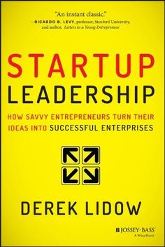 Startup Leadership: How Savvy Entrepreneurs Turn Their Ideas Into Successful Enterprises by Derek Lidow