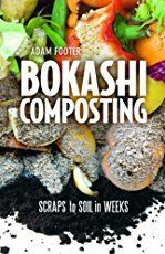 "Read ""Bokashi Composting Scraps to Soil in Weeks"" by Adam Footer available from Rakuten Kobo. Bokashi is Japanese for ""fermented organic matter."" Bokashi composting is a safe, quick, and convenient way to compost i. Composting Methods, Natural Farming, Kitchen Waste, Plant Health, Worm Farm, Free Plants, Organic Matter, Hobby Farms, Food Waste"