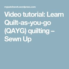 Video tutorial: Learn Quilt-as-you-go (QAYG) quilting – Sewn Up