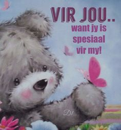 want jy is spesiaal vir my! My Children Quotes, Quotes For Kids, Tatty Teddy, Teddy Bear, Wisdom Quotes, Qoutes, Lekker Dag, Afrikaanse Quotes, Goeie More