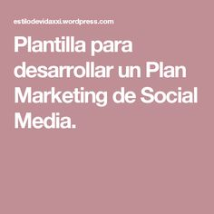 Plantilla para desarrollar un Plan Marketing de Social Media.