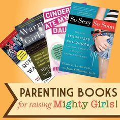 Parenting Books for Raising Mighty Girls -- our new collection of more than 150 titles about a wide variety of parenting issues of special interest to parents of girls