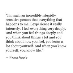 Feel everything very deeply