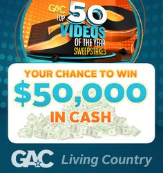 Enter GAC's Top 50 Videos of the Year Sweepstakes for a chance to win $50,000 in cash! Plus, vote for all your favorite country videos daily and help decide the final countdown of 2012!