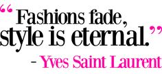"""Fashions Fade, Style is Eternal."" - Yves Saint Laurent #ysl #yvessaintlaurent #fashion #style #eternal #quotes #fashionquotes #inspiration #designerquotes www.gmichaelsalon.com"