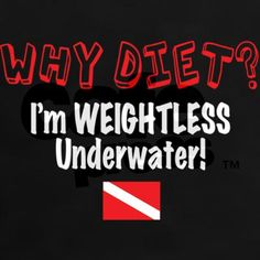 Why Diet? I'm Weightless Scuba Women's Dark T-Shir