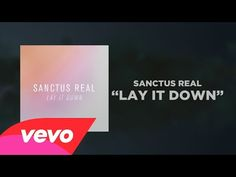 Sanctus Real~Lay It Down~ If you get lost in your sorrows* Then you could hit rock bottom* But if you smile in face of trivial things* And learn to pray when you want to complain* Stand up straight when the earth is shaking* And just breathing where you feel afraid* Oh don't you know* Those problems your worried about* They keep you from living now*...