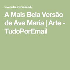A Mais Bela Versão de Ave Maria | Arte - TudoPorEmail