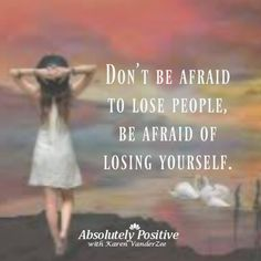 be afraid of losing yourself