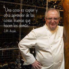 """""""Una cosa es copiar y otra aprender de las cosas buenas que hacen los demás."""" J.M. Arzak. #frasesdecocina #inspiración"""